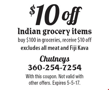 $10 off Indian grocery items. Buy $100 in groceries, receive $10 off. Excludes all meat and Fiji Kava. With this coupon. Not valid with other offers. Expires 5-5-17.