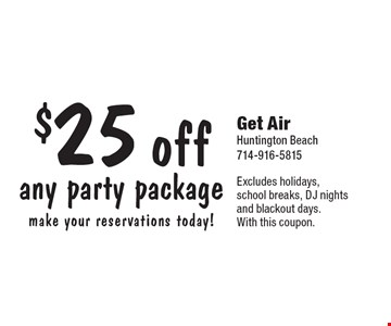$25 off any party package. Make your reservations today! Excludes holidays, school breaks, DJ nights and blackout days. With this coupon.