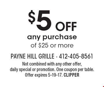 $5 off any purchase of $25 or more. Not combined with any other offer, daily special or promotion. One coupon per table. Offer expires 5-19-17. CLIPPER