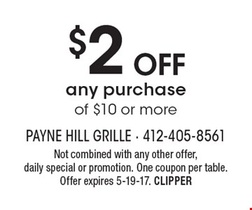 $2 off any purchase of $10 or more. Not combined with any other offer,daily special or promotion. One coupon per table. Offer expires 5-19-17. CLIPPER