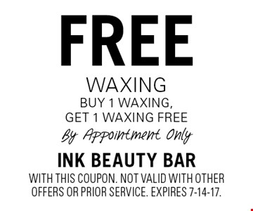free waxing. Buy 1 waxing, get 1 waxing free. By Appointment Only. With this coupon. Not valid with other offers or prior service. Expires 7-14-17.