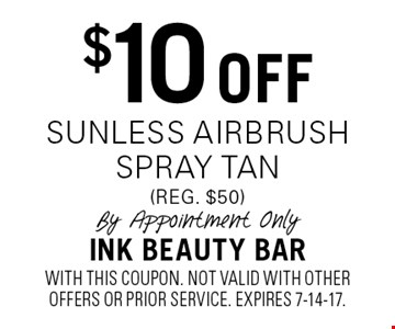 $10 Off sunless airbrush spray tan (reg. $50). By Appointment Only. With this coupon. Not valid with other offers or prior service. Expires 7-14-17.