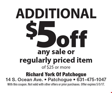 Additional $5 off any sale or regularly priced item of $25 or more. With this coupon. Not valid with other offers or prior purchases. Offer expires 5/5/17.