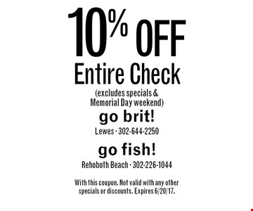 10% off entire check (excludes specials & Memorial Day weekend). With this coupon. Not valid with any other specials or discounts. Expires 6/20/17.