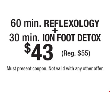 60 min. Reflexology + 30 min. ION FOOT DETOX $43 (Reg. $55). Must present coupon. Not valid with any other offer.