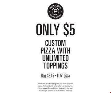 Only $5 custom pizza with unlimited toppings. Reg. $8.45. 11.5
