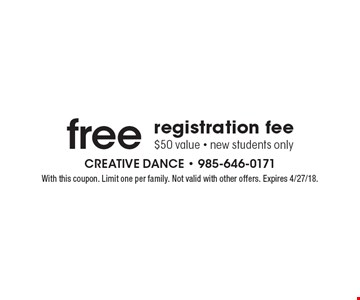 Free registration fee. $50 value. New students only. With this coupon. Limit one per family. Not valid with other offers. Expires 4/27/18.