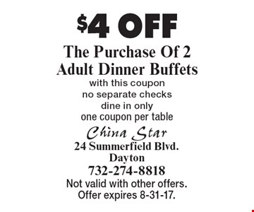 $4 OFF The Purchase Of 2 Adult Dinner Buffets with this coupon no separate checks dine in only one coupon per table. Not valid with other offers. Offer expires 8-31-17.