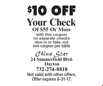 $10 OFF Your Check Of $55 Or More with this coupon no separate checks dine in or take-out one coupon per table. Not valid with other offers. Offer expires 8-31-17.