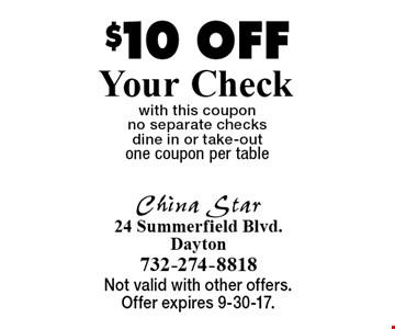 $10 Off Your Check with this coupon. No separate checks. Dine in or take-out. One coupon per table. Not valid with other offers. Offer expires 9-30-17.