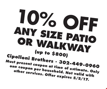 10% any size patio or walkway (up to $800) . Must present coupon at time of estimate. Only one coupon per household. Not valid with other services. Offer expires 5/5/17.