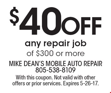 $40 OFF any repair job of $300 or more. With this coupon. Not valid with other offers or prior services. Expires 5-26-17.