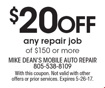 $20 OFF any repair job of $150 or more. With this coupon. Not valid with other offers or prior services. Expires 5-26-17.