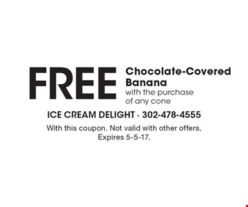 FREE Chocolate-Covered Banana with the purchase of any cone. With this coupon. Not valid with other offers. Expires 5-5-17.