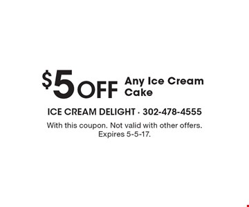 $5 OFF Any Ice Cream Cake. With this coupon. Not valid with other offers. Expires 5-5-17.