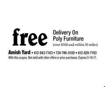 free Delivery On Poly Furniture. (over $500 and within 30 miles). With this coupon. Not valid with other offers or prior purchases. Expires 5-19-17.