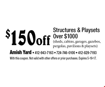 $150 off Structures & Playsets Over $1000 (sheds, cabins, garages, gazebos, pergolas, pavilions & playsets). With this coupon. Not valid with other offers or prior purchases. Expires 5-19-17.