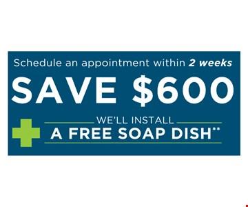 Save $600 + We'll install a free soap dish