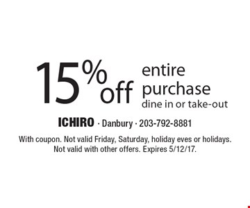 15% off entire purchase dine in or take-out. With coupon. Not valid Friday, Saturday, holiday eves or holidays. Not valid with other offers. Expires 5/12/17.