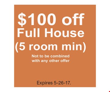 $100 Off Full House (5 room min.) Expires 5-26-17.