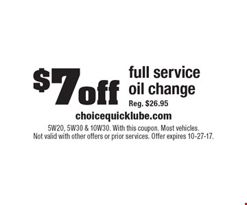 $7off full service oil change Reg. $26.95. 5W20, 5W30 & 10W30. With this coupon. Most vehicles. Not valid with other offers or prior services. Offer expires 10-27-17.