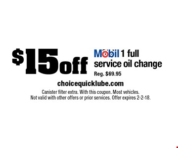 $15off MOBIL 1 full service oil change Reg. $69.95. Canister filter extra. With this coupon. Most vehicles. Not valid with other offers or prior services. Offer expires 2-2-18.