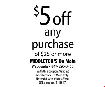 $5 off any purchase of $25 or more. With this coupon. Valid at Middleton's On Main Only. Not valid with other offers. Offer expires 5-19-17.