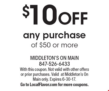 $10 OFF any purchase of $50 or more. With this coupon. Not valid with other offers or prior purchases. Valid at Middleton's On Main only. Expires 
