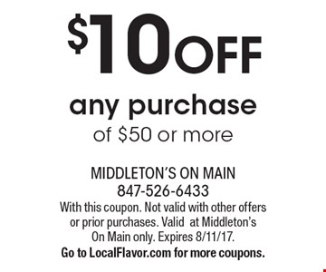 $10 OFF any purchase of $50 or more. With this coupon. Not valid with other offers or prior purchases. Valid at Middleton's On Main only. Expires 8/11/17. Go to LocalFlavor.com for more coupons.