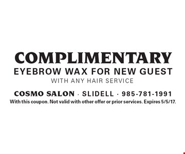 complimentary eyebrow wax for new guest with any hair service. With this coupon. Not valid with other offer or prior services. Expires 5/5/17.