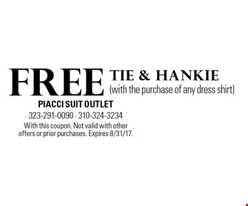 Free Tie & hankie (with the purchase of any dress shirt). With this coupon. Not valid with other offers or prior purchases. Expires 8/31/17.