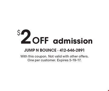 $2 Off admission. With this coupon. Not valid with other offers. One per customer. Expires 5-19-17.