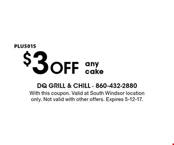 $3 OFF any cake PLU5015. With this coupon. Valid at South Windsor location only. Not valid with other offers. Expires 5-12-17.