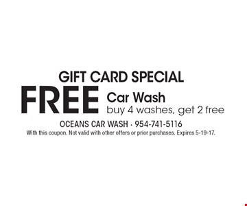 Gift Card Special. FREE Car Wash buy 4 washes, get 2 free. With this coupon. Not valid with other offers or prior purchases. Expires 5-19-17.
