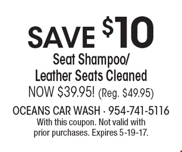 SAVE $10 Seat Shampoo/Leather Seats Cleaned. NOW $39.95! (Reg. $49.95). With this coupon. Not valid with prior purchases. Expires 5-19-17.
