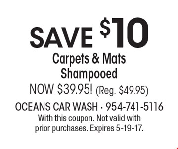 SAVE $10 Carpets & Mats Shampooed. NOW $39.95! (Reg. $49.95). With this coupon. Not valid with prior purchases. Expires 5-19-17.