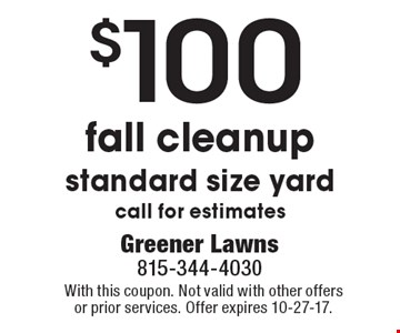 $100 fall cleanup, standard size yard. Call for estimates. With this coupon. Not valid with other offers or prior services. Offer expires 10-27-17.