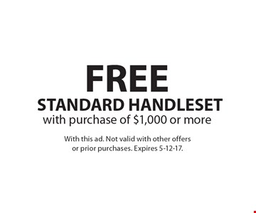 FREE STANDARD HANDLESET with purchase of $1,000 or more. With this ad. Not valid with other offers or prior purchases. Expires 5-12-17.