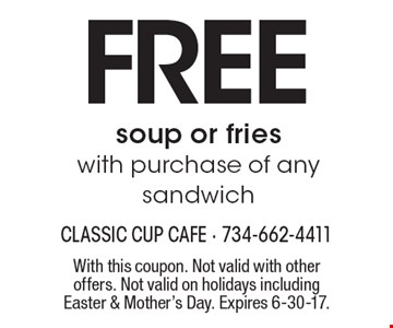 free soup or fries with purchase of any sandwich. With this coupon. Not valid with other offers. Not valid on holidays including Easter & Mother's Day. Expires 6-30-17.