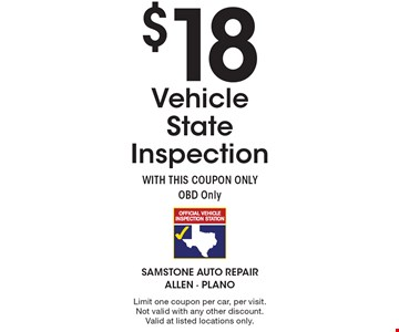 $18 Vehicle State Inspection. WITH THIS COUPON ONLY. OBD Only. Limit one coupon per car, per visit. Not valid with any other discount. Valid at listed locations only.