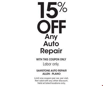 15% Off Any Auto Repair. WITH THIS COUPON ONLY. Labor only. Limit one coupon per car, per visit. Not valid with any other discount. Valid at listed locations only.