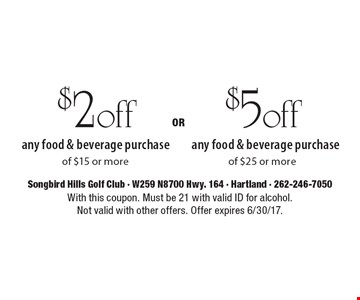$2 off any food & beverage purchase of $15 or more OR $5 off any food & beverage purchase of $25 or more. With this coupon. Must be 21 with valid ID for alcohol. Not valid with other offers. Offer expires 6/30/17.