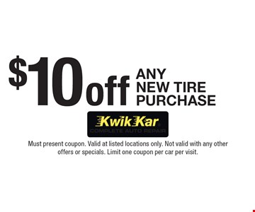 $10 off any NEW tire purchase. Must present coupon. Valid at listed locations only. Not valid with any other offers or specials. Limit one coupon per car per visit.