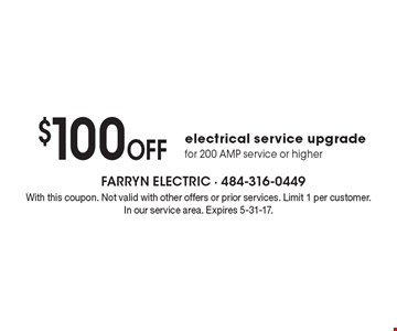 $100 OFF electrical service upgrade for 200 AMP service or higher. With this coupon. Not valid with other offers or prior services. Limit 1 per customer. In our service area. Expires 5-31-17.