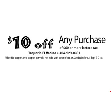 $10 off Any Purchase of $60 or more before tax. With this coupon. One coupon per visit. Not valid with other offers or Sunday before 3. Exp. 2-2-18.