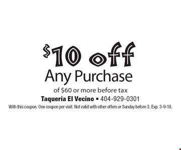 $10 off Any Purchase of $60 or more before tax. With this coupon. One coupon per visit. Not valid with other offers or Sunday before 3. Exp. 3-9-18.