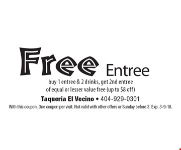 Free Entree, buy 1 entree & 2 drinks, get 2nd entree of equal or lesser value free (up to $8 off). With this coupon. One coupon per visit. Not valid with other offers or Sunday before 3. Exp. 3-9-18.
