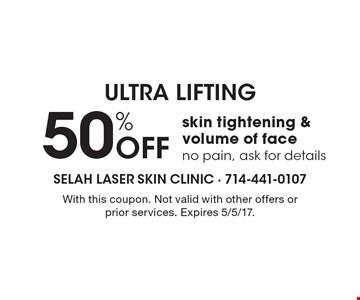 50% Off skin tightening & volume of face no pain, ask for details. With this coupon. Not valid with other offers or prior services. Expires 5/5/17.