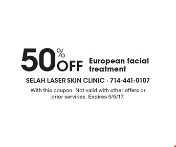 50% Off European facial treatment. With this coupon. Not valid with other offers or prior services. Expires 5/5/17.