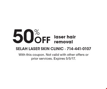 50% Off laser hair removal. With this coupon. Not valid with other offers or prior services. Expires 5/5/17.